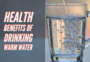 The Best Benefits of Drinking Warm Water